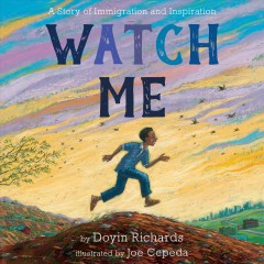 Watch me : a story of immigration and inspiration / Doyin Richards ; illustrated by Joe Cepeda. - Doyin Richards ; illustrated by Joe Cepeda.