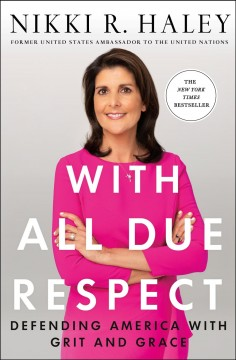 With all due respect : defending America with grit and grace / Nikki R. Haley.