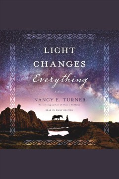 Light changes everything : a novel / Nancy E. Turner.