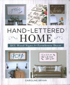 Hand-lettered home : DIY wood signs for farmhouse decor / Caroline Bryan.