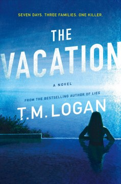 The vacation : a novel / T.M. Logan.