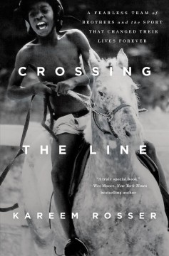Crossing the line : a fearless team of brothers and the sport that changed their lives forever / Kareem Rosser.