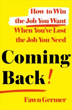 Coming back : how to win the job you want when you've lost the job you need / Fawn Germer. - Fawn Germer.