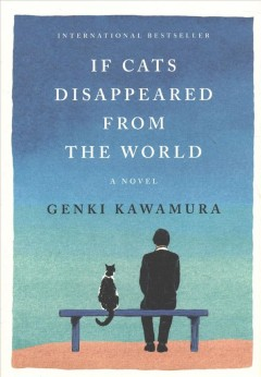 If cats disappeared from the world /  Genki Kawamura ; translated from the Japanese by Eric Selland.