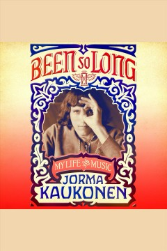 Been so long : my life and music / Jorma Kaukonen ; [foreword by Grace Slick ; afterword by Jack Casady].
