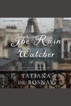 The rain watcher : a novel / Tatiana de Rosnay. - Tatiana de Rosnay.