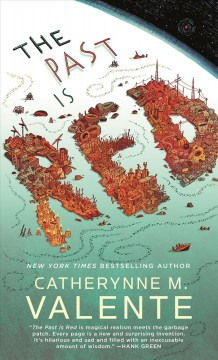 The past is red /  Catherynne M. Valente.