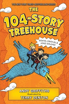 The 104-story treehouse /  Andy Griffiths ; illustrated by Terry Denton. - Andy Griffiths ; illustrated by Terry Denton.