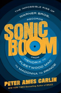 Sonic boom : the impossible rise of Warner Bros Records, from Hendrix to Fleetwood Mac to Madonna to Prince / Peter Ames Carlin. - Peter Ames Carlin.