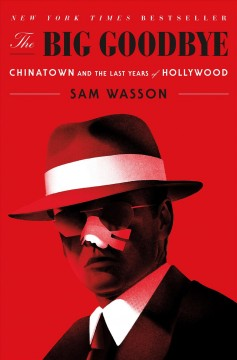 The big goodbye : Chinatown and the last years of Hollywood / Sam Wasson.