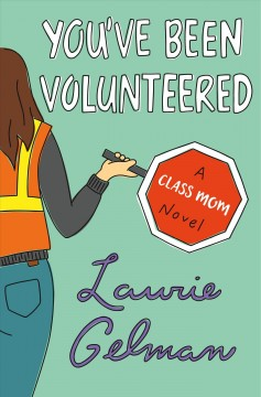 You've been volunteered : a class mom novel / by Laurie Gelman. - by Laurie Gelman.