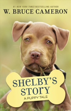 Shelby's story /  W. Bruce Cameron ; illustrations by Richard Cowdrey. - W. Bruce Cameron ; illustrations by Richard Cowdrey.