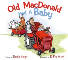 Old MacDonald had a baby /  Emily Snape ; illustrated by K-Fai Steele. - Emily Snape ; illustrated by K-Fai Steele.
