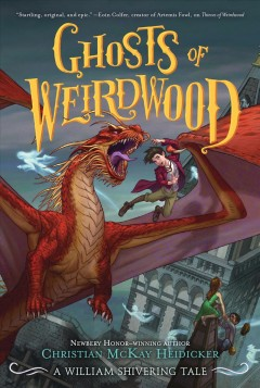 Ghosts of Weirdwood : a William Shivering tale / Christian McKay Heidicker ; illustrations by Anna Earley.