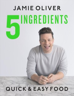 5 ingredients : quick & easy food / Jamie Oliver. - Jamie Oliver.