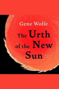 The Urth of the New Sun /  Gene Wolfe.