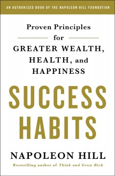 Success habits : proven princi ples for greater wealth, health, and happiness / Napoleon Hill.