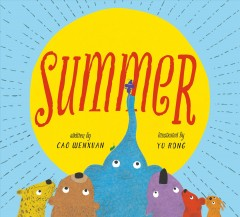 Summer /  written by Cao Wenxuan ; illustrated by Yu Rong ; translation by Yan Ding ; adapted by Erin Stein.