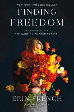 Finding Freedom : a cook's story; remaking a life from scratch / Erin French.