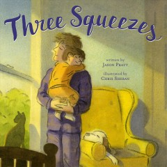 Three squeezes /  written by Jason Pratt ; illustrated by Chris Sheban. - written by Jason Pratt ; illustrated by Chris Sheban.