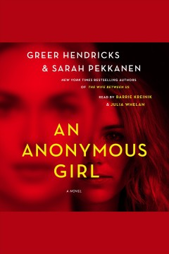 An anonymous girl : a novel / Greer Hendricks & Sarah Pekkanen. - Greer Hendricks & Sarah Pekkanen.