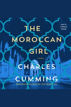 The Moroccan girl : a novel / Charles Cumming.