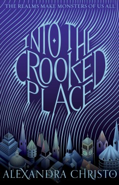 Into the crooked place /  Alexandra Christo. - Alexandra Christo.
