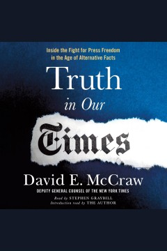 Truth in our times : inside the fight for press freedom in the age of alternative facts / David E. McCraw. - David E. McCraw.
