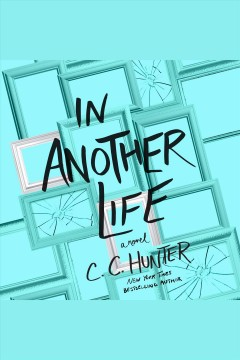 In another life : a novel / C.C. Hunter.