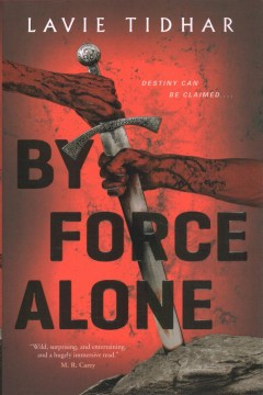By force alone /  Lavie Tidhar.