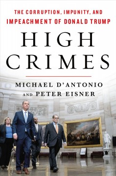 High crimes : the corruption, impunity, and impeachment of Donald Trump / Michael D'Antonio and Peter Eisner.