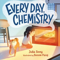 Every day, chemistry /  Julia Sooy ; illustrated by Bonnie Pang. - Julia Sooy ; illustrated by Bonnie Pang.