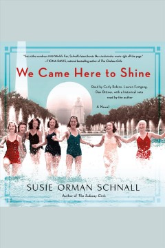 We came here to shine : a novel / Susie Orman Schnall.