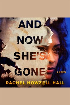 And now she's gone /  Rachel Howzell Hall. - Rachel Howzell Hall.