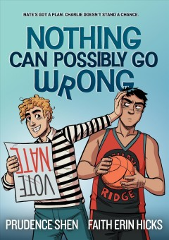 Nothing can possibly go wrong /  written by Prudence Shen ; art by Faith Erin Hicks ; colors by Alison Acton. - written by Prudence Shen ; art by Faith Erin Hicks ; colors by Alison Acton.