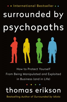 Surrounded by psychopaths : how to protect yourself from being manipulated and exploited in business (and in life) / Thomas Erikson. - Thomas Erikson.