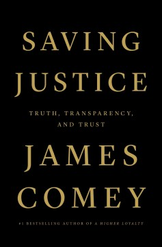 Saving justice : truth, transparency, and trust / James Comey. - James Comey.