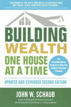 Building wealth one house at a time /  John W. Schaub. - John W. Schaub.
