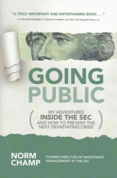 Going public : my adventures inside the SEC and how to prevent the next devastating crisis / Norm Champ. - Norm Champ.