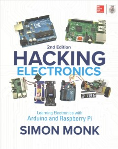 Hacking electronics : learning electronics with Arduino® and Raspberry Pi / Simon Monk.
