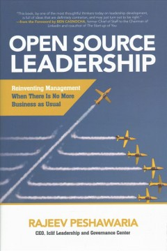 Open source leadership : reinventing management when there's no more business as usual / Rajeev Peshawaria. - Rajeev Peshawaria.
