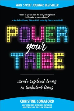 Power your tribe : create resilient teams in turbulent times / Christine Comaford. - Christine Comaford.