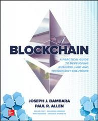 Blockchain : a practical guide to developing business, law, and technology solutions / Joseph J. Bambara, Paul R. Allen.