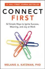 Connect first : 52 simple ways to ignite success, meaning, and joy at work / Melanie A. Katzman, PhD.