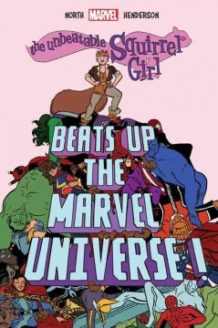 The unbeatable Squirrel Girl beats up the Marvel Universe! /  written by Ryan North ; drawn & colored by Erica Henderson.