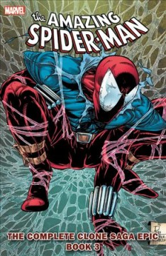 The Amazing Spider-Man The complete clone saga epic, Volume 3 /  writers, Tom De Falco [and 6 others] ; pencilers, Mark Bagley [and 14 others] ; inkers, Greg Adams [and 16 others] ; colorists, Chia-Chi Wang [and 8 others] ; letterers, John Costanza  [and 7 others] ; editors, Mark Bernardo [and 4 others]. - writers, Tom De Falco [and 6 others] ; pencilers, Mark Bagley [and 14 others] ; inkers, Greg Adams [and 16 others] ; colorists, Chia-Chi Wang [and 8 others] ; letterers, John Costanza  [and 7 others] ; editors, Mark Bernardo [and 4 others].