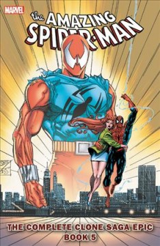 The Amazing Spider-Man : the complete clone saga epic Volume 5 / writers, Tom DeFalco [and others] ; pencilers, Claude St. Aubin [and others] ; inkers, Greg Adams [and others] ; colorists, John Kalisz [and others] ; letterers, John Costanza [and others] ; editors, Tom Brevoort [and others]. - writers, Tom DeFalco [and others] ; pencilers, Claude St. Aubin [and others] ; inkers, Greg Adams [and others] ; colorists, John Kalisz [and others] ; letterers, John Costanza [and others] ; editors, Tom Brevoort [and others].