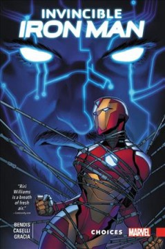 Invincible Iron Man : Ironheart Volume 2, Choices / Brian Michael Bendis, writer ; Stefano Caselli [and three others], artists ; Marte Gracia with Israel Silva, color artists ; VC's Clayton Cowles, letterer ; Stefano Caselli [and three others], cover art ; Tom Brevoort, editor. - Brian Michael Bendis, writer ; Stefano Caselli [and three others], artists ; Marte Gracia with Israel Silva, color artists ; VC's Clayton Cowles, letterer ; Stefano Caselli [and three others], cover art ; Tom Brevoort, editor.