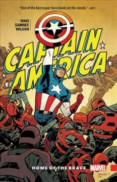Captain America : home of the brave / Mark Waid & Chris Samnee, storytellers ; Matthew Wilson, color artist ; VC's Joe Caramagna, letterer. - Mark Waid & Chris Samnee, storytellers ; Matthew Wilson, color artist ; VC's Joe Caramagna, letterer.