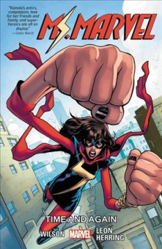Ms. Marvel Volume 10, Time and again /  writers, G. Willow Wilson [and seven others] ; artists, Nico Leon [and eight others] ; color artist, Ian Herring ; cover art, Valerio Schiti & Rachelle Rosenberg ; letterer, VC's Joe Caramagna. - writers, G. Willow Wilson [and seven others] ; artists, Nico Leon [and eight others] ; color artist, Ian Herring ; cover art, Valerio Schiti & Rachelle Rosenberg ; letterer, VC's Joe Caramagna.
